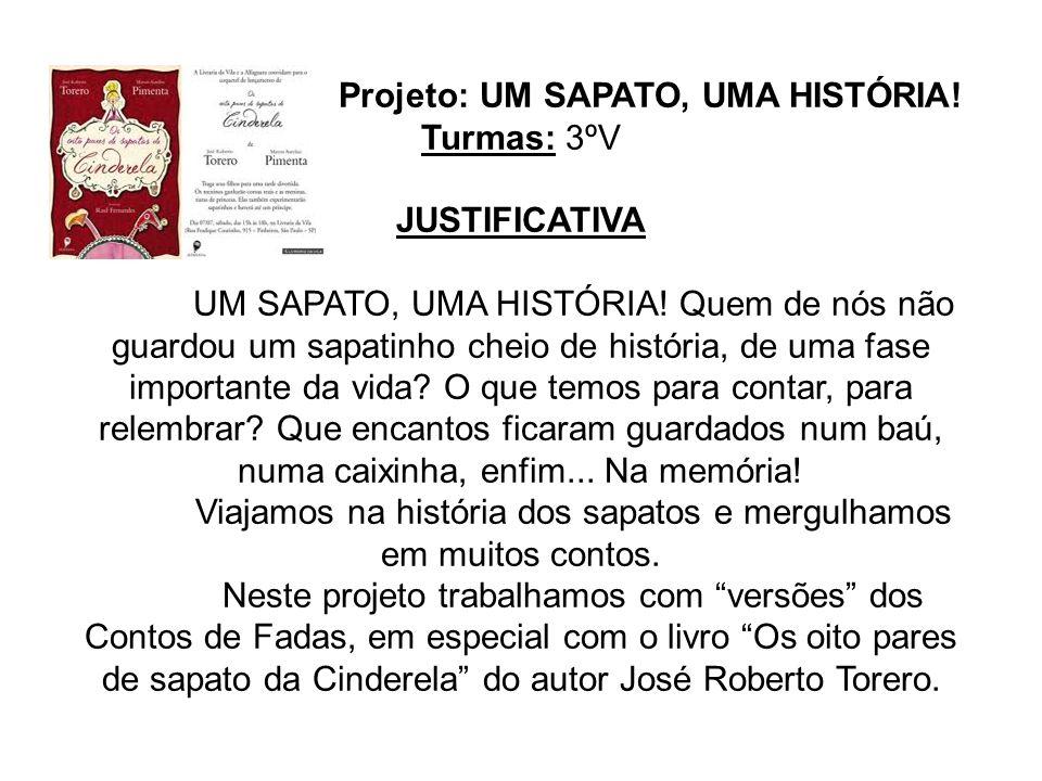 Projeto: UM SAPATO, UMA HISTÓRIA! Turmas: 3ºV JUSTIFICATIVA UM SAPATO, UMA HISTÓRIA! Quem de nós não guardou um sapatinho cheio de história, de uma fa