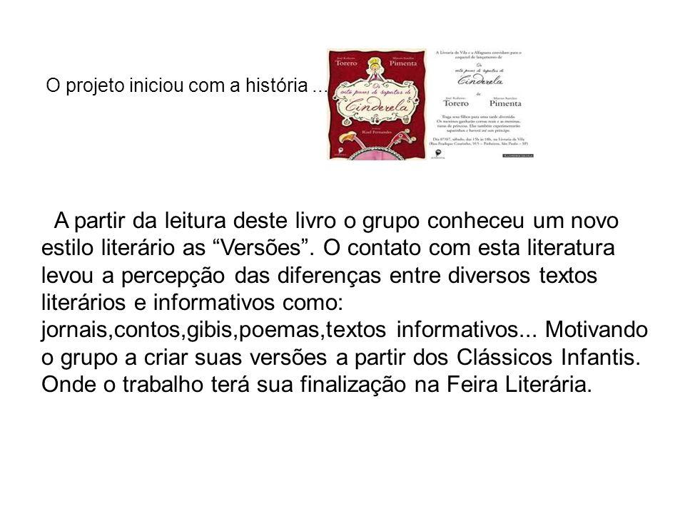 O projeto iniciou com a história... A partir da leitura deste livro o grupo conheceu um novo estilo literário as Versões. O contato com esta literatur