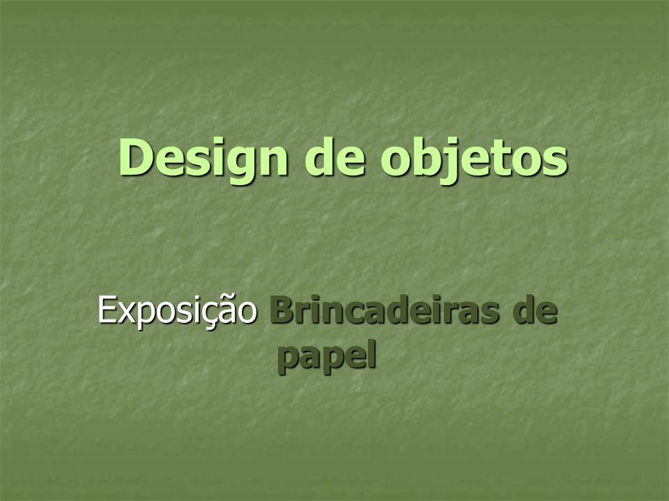 Design de objetos Exposição Brincadeiras de papel