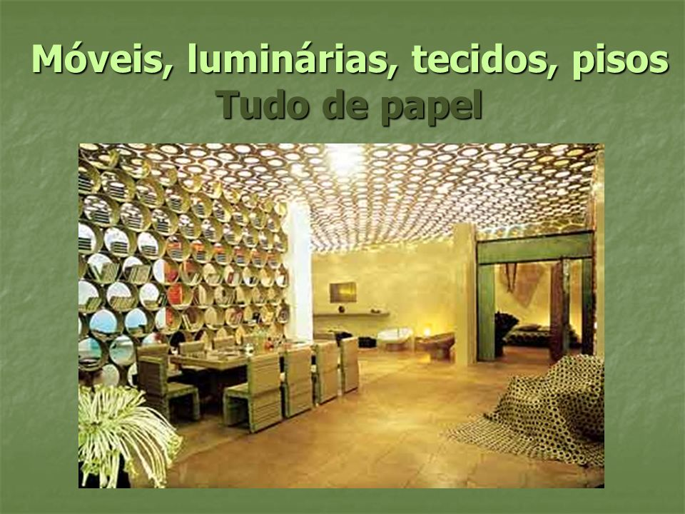 Móveis, luminárias, tecidos, pisos Tudo de papel