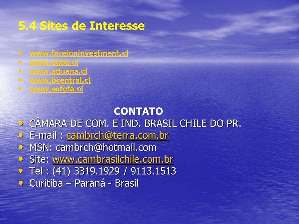 5.4 Sites de Interesse www.foreigninvestment.cl www.auba.cl www.aduana.cl www.bcentral.cl www.sofofa.cl CONTATO CÂMARA DE COM.