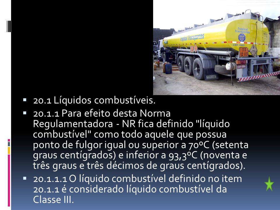 20.1 Líquidos combustíveis. 20.1.1 Para efeito desta Norma Regulamentadora - NR fica definido
