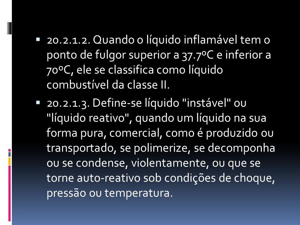 20.2.1.2. Quando o líquido inflamável tem o ponto de fulgor superior a 37.7ºC e inferior a 70ºC, ele se classifica como líquido combustível da classe