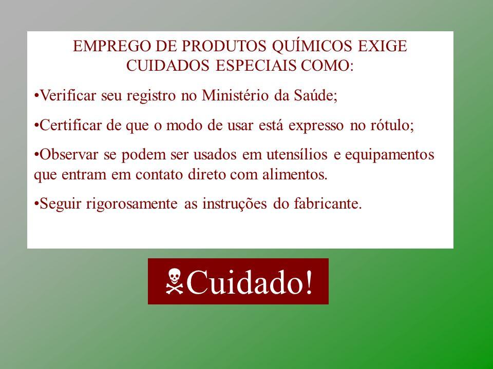 EMPREGO DE PRODUTOS QUÍMICOS EXIGE CUIDADOS ESPECIAIS COMO: Verificar seu registro no Ministério da Saúde; Certificar de que o modo de usar está expre