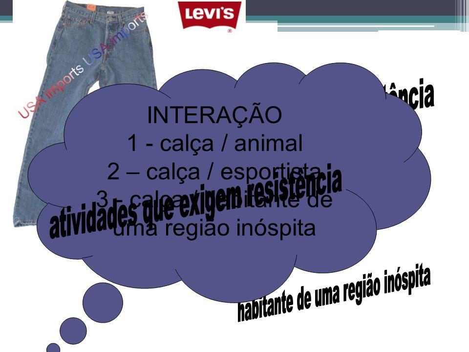INTERAÇÃO 1 - calça / animal 2 – calça / esportista 3 - calça / habitante de uma região inóspita
