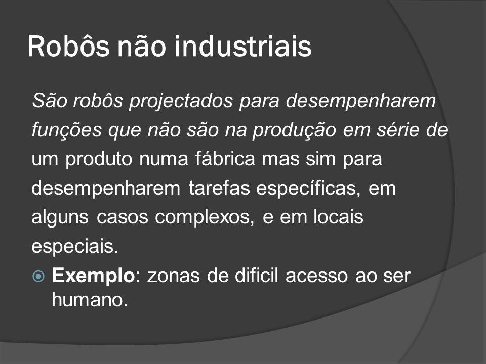 Robôs não industriais São robôs projectados para desempenharem funções que não são na produção em série de um produto numa fábrica mas sim para desemp
