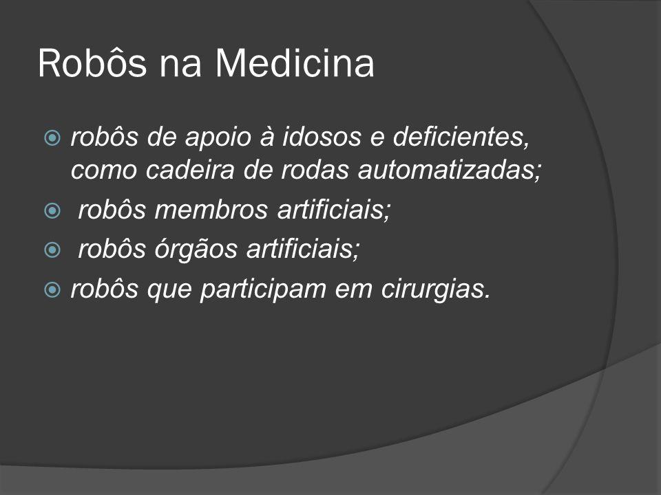 Robôs na Medicina robôs de apoio à idosos e deficientes, como cadeira de rodas automatizadas; robôs membros artificiais; robôs órgãos artificiais; rob