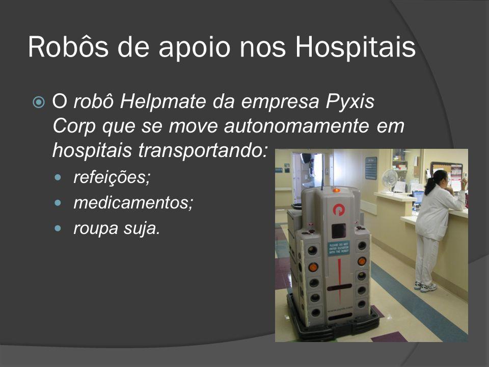 Robôs de apoio nos Hospitais O robô Helpmate da empresa Pyxis Corp que se move autonomamente em hospitais transportando: refeições; medicamentos; roup
