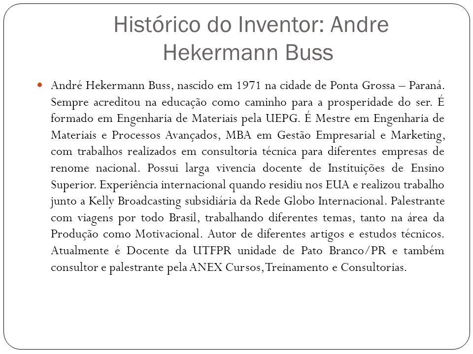 Histórico do Inventor: Andre Hekermann Buss André Hekermann Buss, nascido em 1971 na cidade de Ponta Grossa – Paraná. Sempre acreditou na educação com