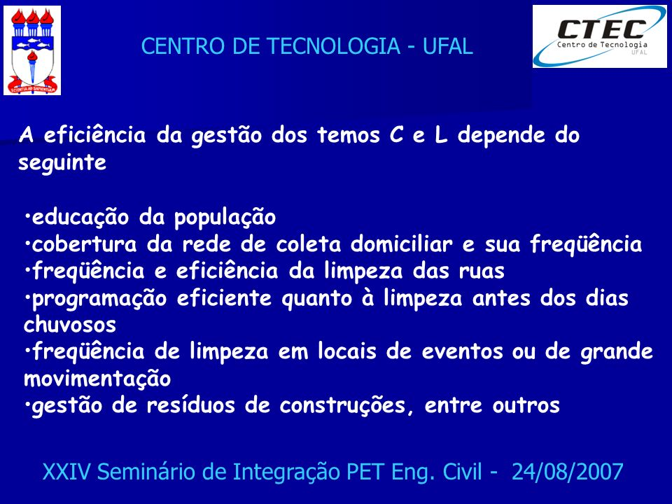 CENTRO DE TECNOLOGIA - UFAL XXIV Seminário de Integração PET Eng. Civil - 24/08/2007 educação da população cobertura da rede de coleta domiciliar e su
