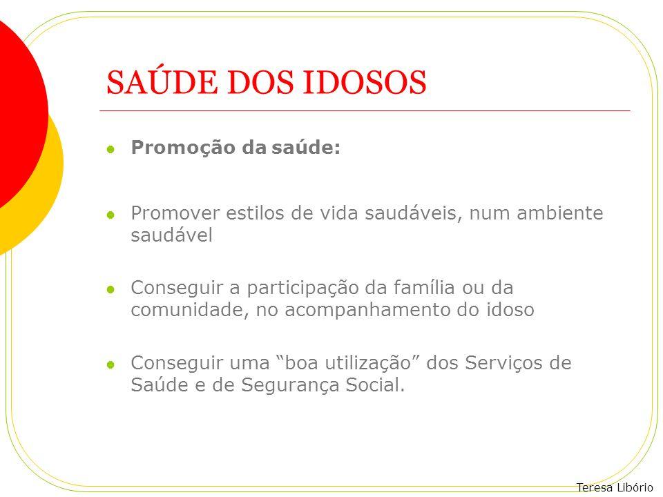 Teresa Libório SAÚDE DOS IDOSOS Promoção da saúde: Promover estilos de vida saudáveis, num ambiente saudável Conseguir a participação da família ou da