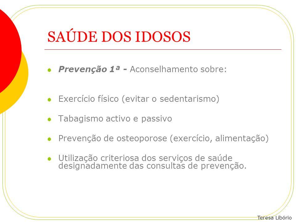 Teresa Libório SAÚDE DOS IDOSOS Prevenção 1ª - Aconselhamento sobre: Exercício físico (evitar o sedentarismo) Tabagismo activo e passivo Prevenção de