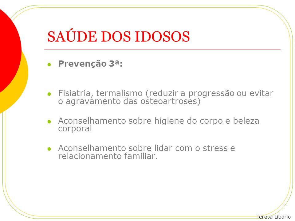 Teresa Libório SAÚDE DOS IDOSOS Prevenção 3ª: Fisiatria, termalismo (reduzir a progressão ou evitar o agravamento das osteoartroses) Aconselhamento so