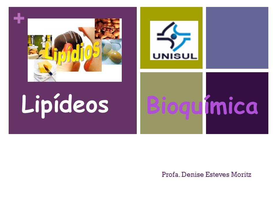 + Lipídeos Profa. Denise Esteves Moritz Bioquímica
