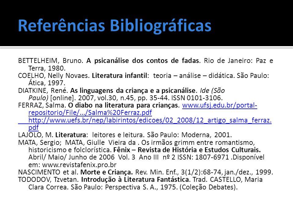 BETTELHEIM, Bruno. A psicanálise dos contos de fadas. Rio de Janeiro: Paz e Terra, 1980. COELHO, Nelly Novaes. Literatura infantil: teoria – análise –