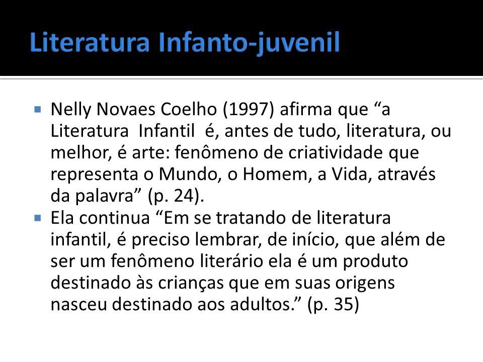 Nelly Novaes Coelho (1997) afirma que a Literatura Infantil é, antes de tudo, literatura, ou melhor, é arte: fenômeno de criatividade que representa o