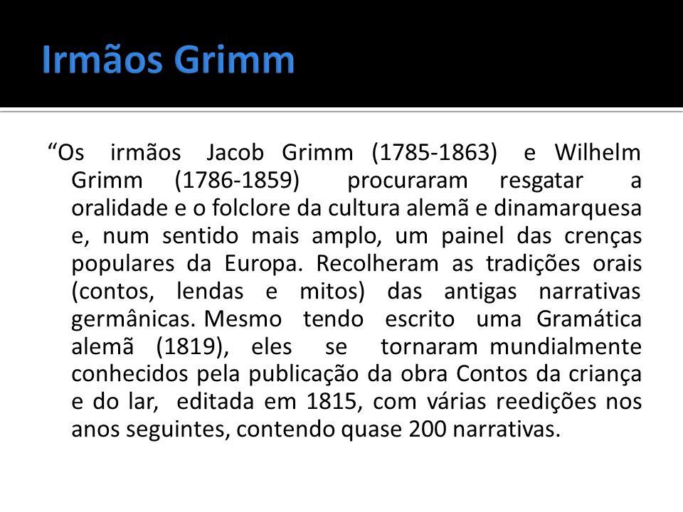 Os irmãos Jacob Grimm (1785-1863) e Wilhelm Grimm (1786-1859) procuraram resgatar a oralidade e o folclore da cultura alemã e dinamarquesa e, num sent