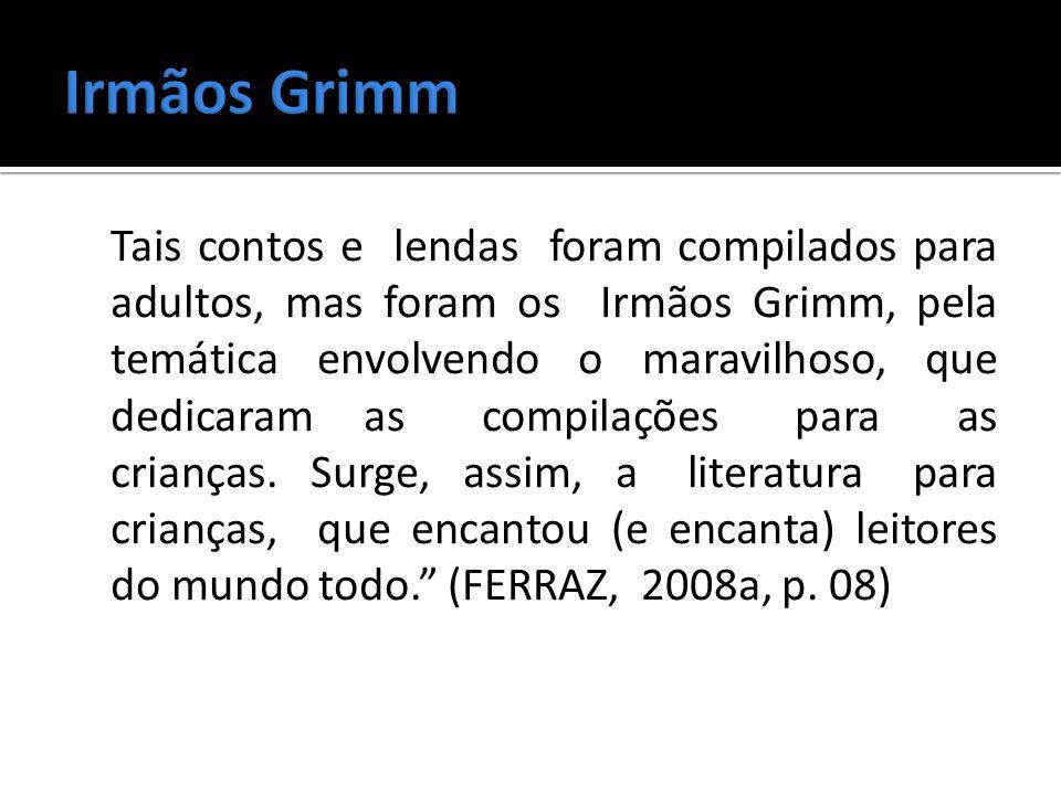 Tais contos e lendas foram compilados para adultos, mas foram os Irmãos Grimm, pela temática envolvendo o maravilhoso, que dedicaram as compilações pa
