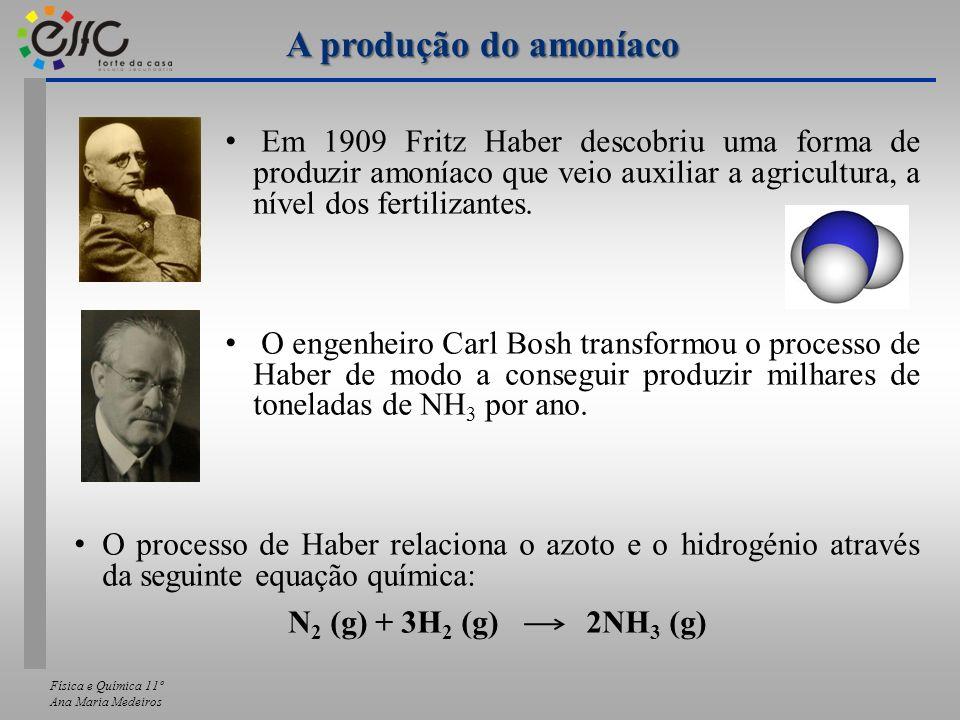 Física e Química 11º Ana Maria Medeiros A produção do amoníaco Em 1909 Fritz Haber descobriu uma forma de produzir amoníaco que veio auxiliar a agricu