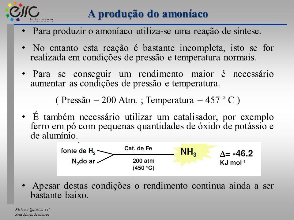 Física e Química 11º Ana Maria Medeiros Para produzir o amoníaco utiliza-se uma reação de síntese. No entanto esta reação é bastante incompleta, isto