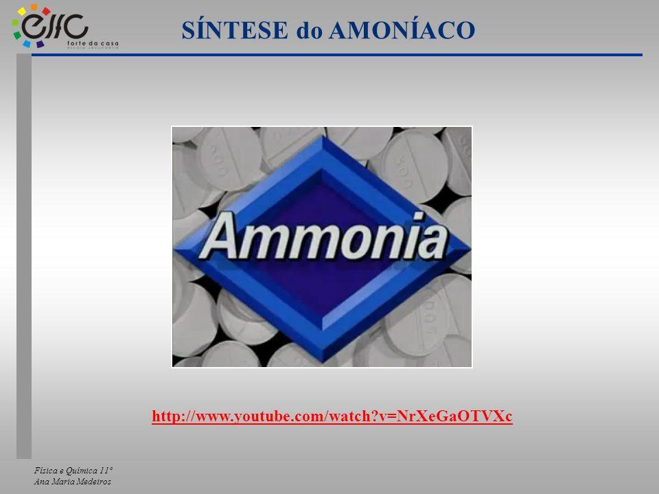 Física e Química 11º Ana Maria Medeiros SÍNTESE do AMONÍACO http://www.youtube.com/watch?v=NrXeGaOTVXc