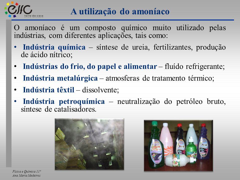Física e Química 11º Ana Maria Medeiros A utilização do amoníaco O amoníaco é um composto químico muito utilizado pelas indústrias, com diferentes apl