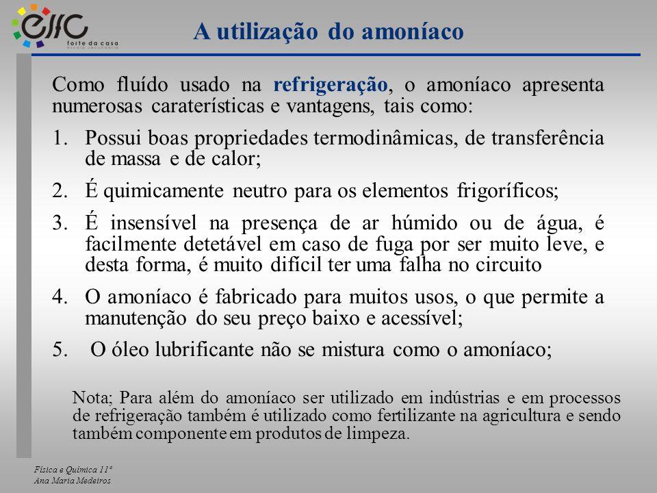 Física e Química 11º Ana Maria Medeiros Como fluído usado na refrigeração, o amoníaco apresenta numerosas caraterísticas e vantagens, tais como: 1.Pos