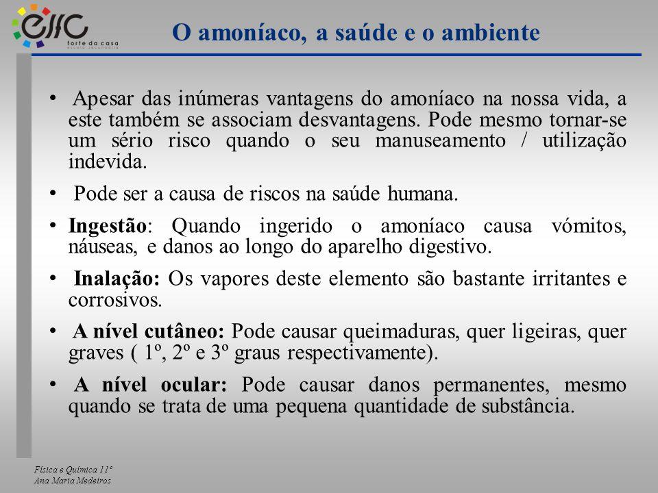 Física e Química 11º Ana Maria Medeiros O amoníaco, a saúde e o ambiente Apesar das inúmeras vantagens do amoníaco na nossa vida, a este também se ass