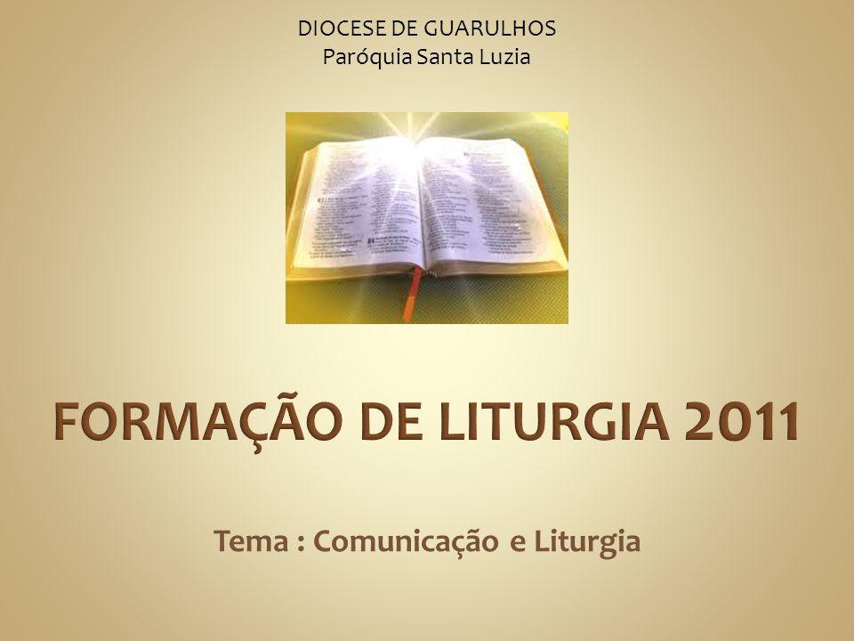 DIOCESE DE GUARULHOS Paróquia Santa Luzia Tema : Comunicação e Liturgia