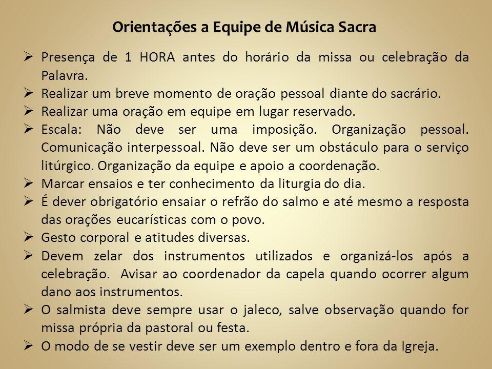 Orientações a Equipe de Música Sacra Presença de 1 HORA antes do horário da missa ou celebração da Palavra. Realizar um breve momento de oração pessoa