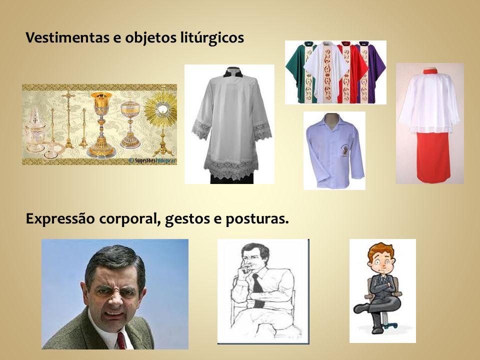 Expressão corporal, gestos e posturas. Vestimentas e objetos litúrgicos