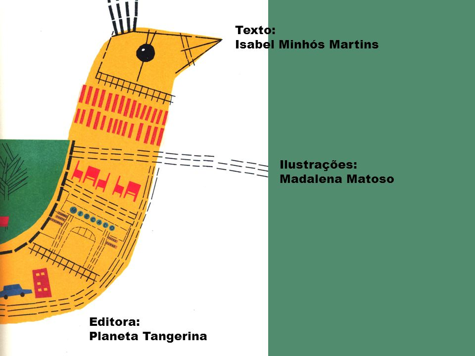 Editora: Planeta Tangerina Texto: Isabel Minhós Martins Ilustrações: Madalena Matoso