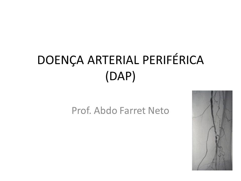 DOENÇA ARTERIAL PERIFÉRICA (DAP) Prof. Abdo Farret Neto