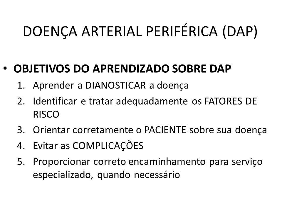 DAP – EXAMES COMPLEMENTARES DOPPLER ULTRA-SOM – ITB (Índice Tornozelo/Braço) NORMAL : 0,90 a 1,40 Obstrução leve: > 0,70 e < 0,90 Obstrução moderada: > 0,40 e < 0,70 ISQUEMIA CRÍTICA: < 0,40