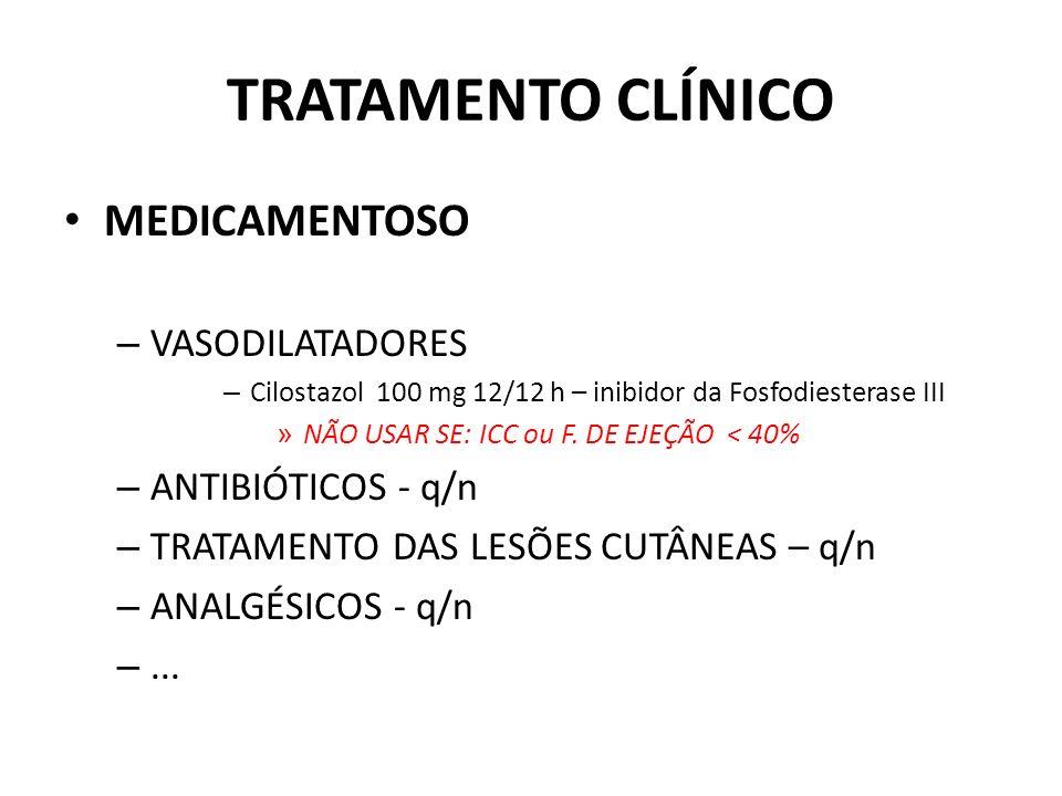 TRATAMENTO CLÍNICO MEDICAMENTOSO – VASODILATADORES – Cilostazol 100 mg 12/12 h – inibidor da Fosfodiesterase III » NÃO USAR SE: ICC ou F.
