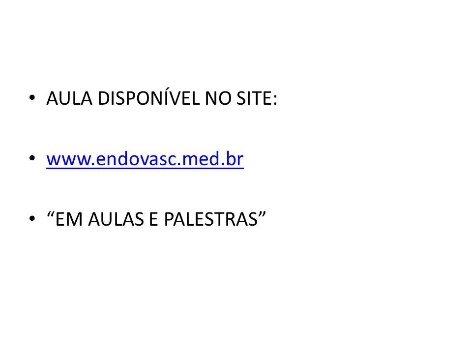 AULA DISPONÍVEL NO SITE: www.endovasc.med.br EM AULAS E PALESTRAS