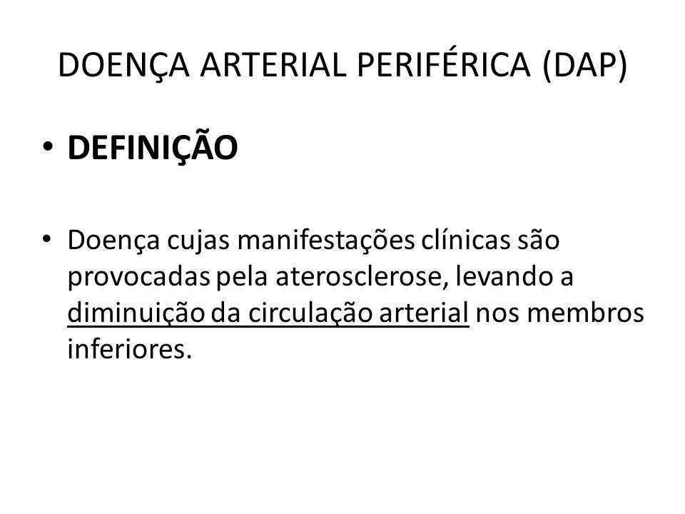 DOENÇA ARTERIAL PERIFÉRICA (DAP) DEFINIÇÃO Doença cujas manifestações clínicas são provocadas pela aterosclerose, levando a diminuição da circulação arterial nos membros inferiores.