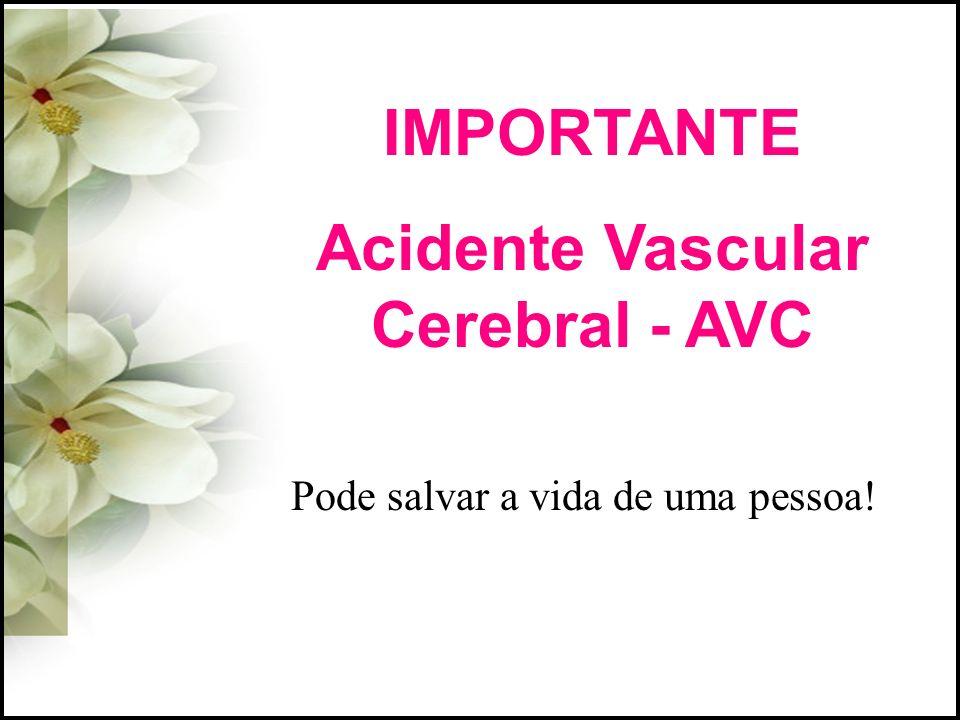 IMPORTANTE Acidente Vascular Cerebral - AVC Pode salvar a vida de uma pessoa!