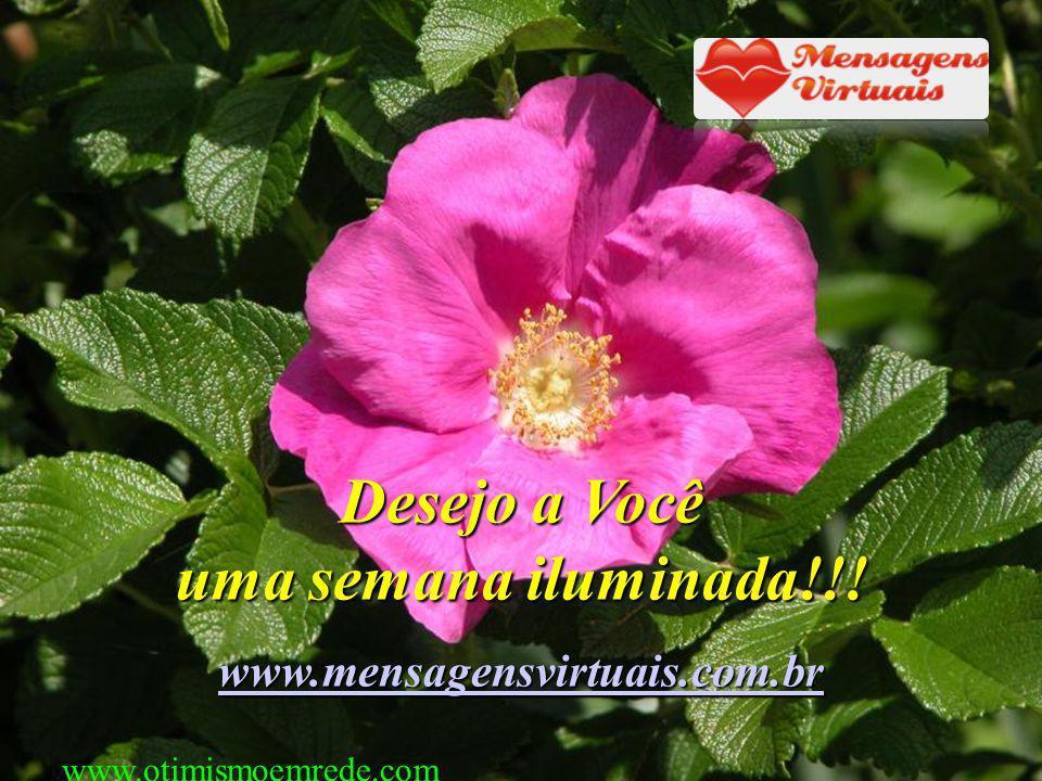 Desejo a Você uma semana iluminada!!! www.mensagensvirtuais.com.br www.otimismoemrede.com