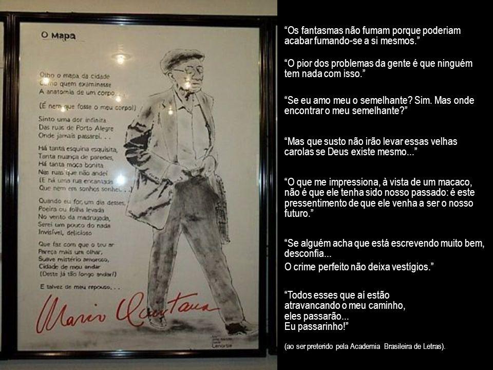 Mário Quintana 30.07.1906 - 05.05.1994 Amigos, não consultem os relógios quando, um dia, eu me for de vossas vidas...