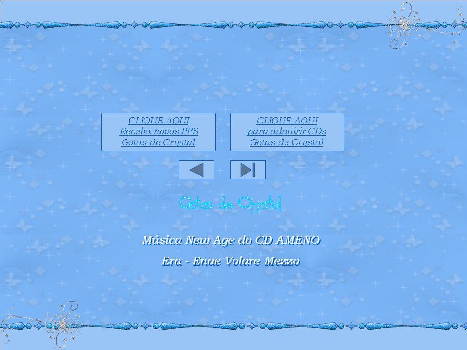 CLIQUE AQUI para adquirir CDs Gotas de Crystal CLIQUE AQUI Receba novos PPS Gotas de Crystal Música New Age do CD AMENO Era - Enae Volare Mezzo Música New Age do CD AMENO Era - Enae Volare Mezzo