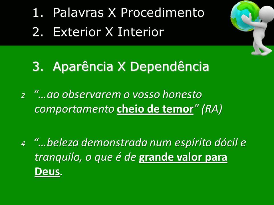 1.Palavras X Procedimento 2. Exterior X Interior 3.