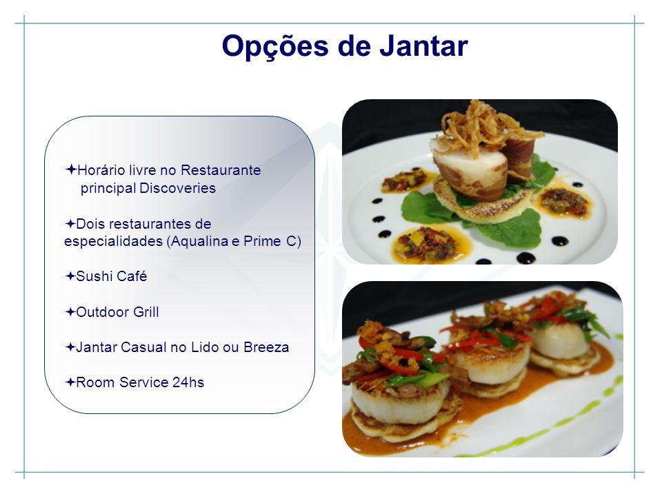Horário livre no Restaurante principal Discoveries Dois restaurantes de especialidades (Aqualina e Prime C) Sushi Café Outdoor Grill Jantar Casual no