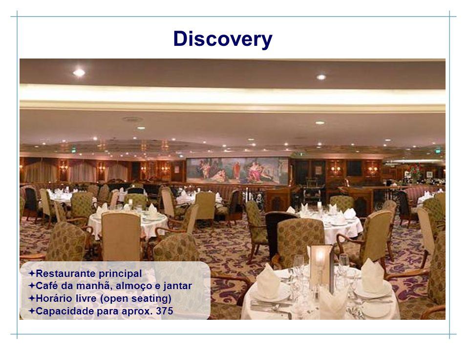 Restaurante principal Café da manhã, almoço e jantar Horário livre (open seating) Capacidade para aprox. 375 Discovery
