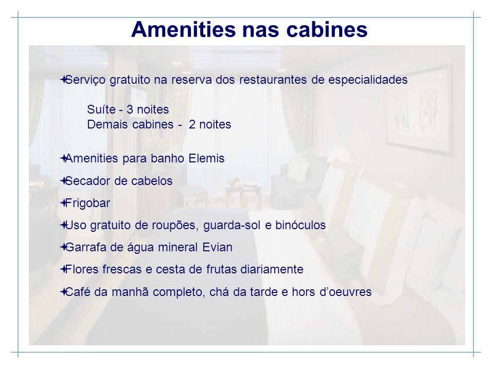 Amenities nas cabines Serviço gratuito na reserva dos restaurantes de especialidades Suíte - 3 noites Demais cabines - 2 noites Amenities para banho E