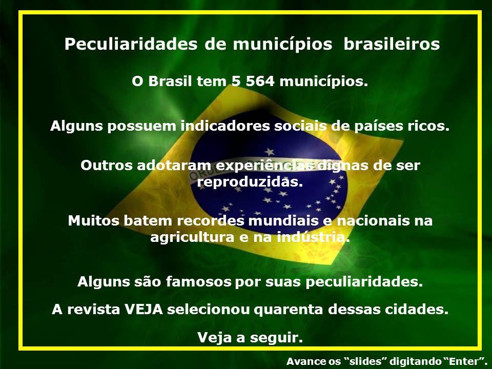 O Brasil tem 5 564 municípios.Alguns possuem indicadores sociais de países ricos.