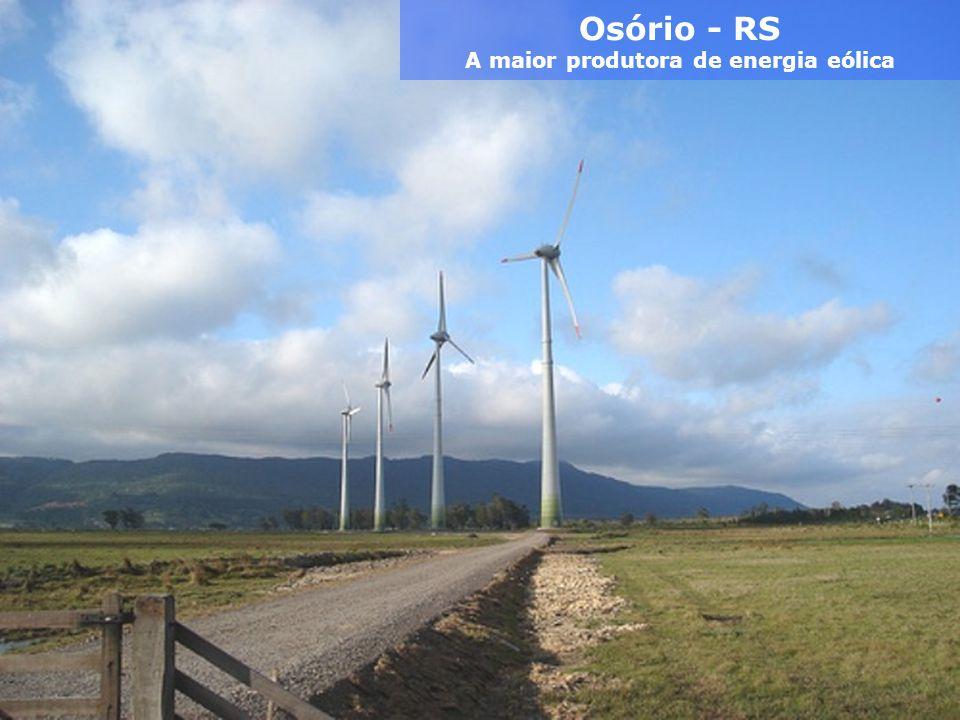 Osório Sustentabilidade A maior produtora de energia eólica A cidade gaúcha de Osório é assolada por ventos abundantes. Transformou o que seria um pro