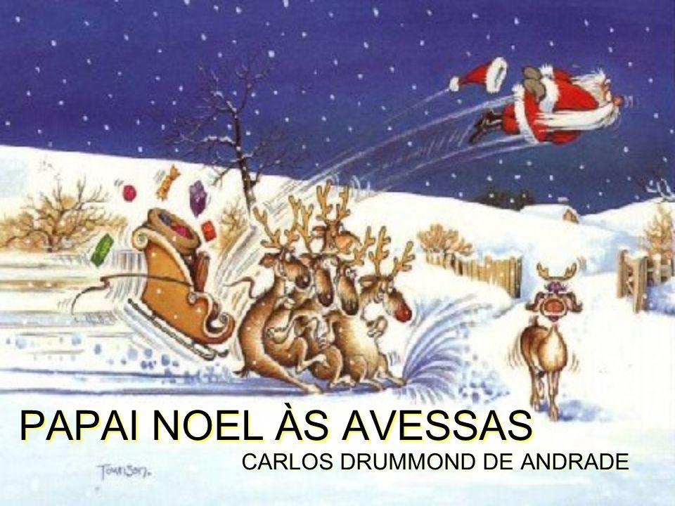 Papai Noel entrou pela porta dos fundos (no Brasil as chaminés não são praticáveis), entrou cauteloso que nem marido depois da farra.