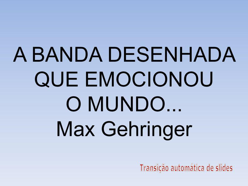 A BANDA DESENHADA QUE EMOCIONOU O MUNDO... Max Gehringer