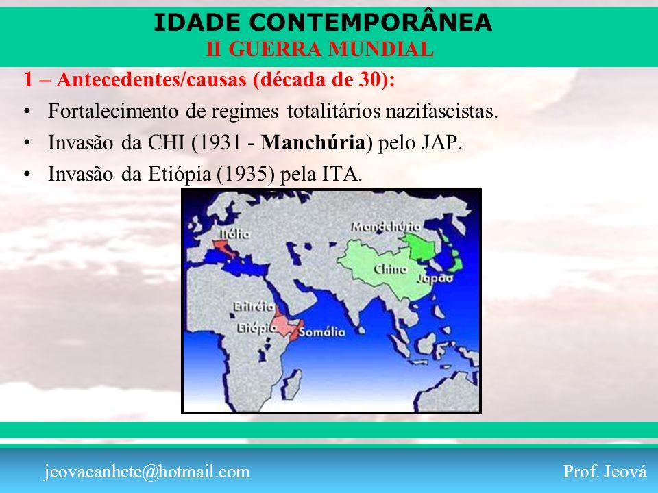 IDADE CONTEMPORÂNEA Prof. Iair iair@pop.com.br II GUERRA MUNDIAL jeovacanhete@hotmail.com Prof. Jeová 1 – Antecedentes/causas (década de 30): Fortalec